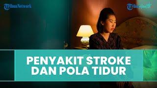Benarkah Pola Tidur Mempengaruhi Terjadinya Penyakit Stroke?
