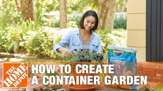 How To Create A Container Garden | The Home Depot