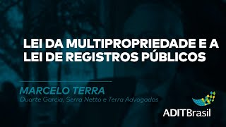 Lei da Multipropriedade e a Lei de Registros Públicos - Marcelo Terra