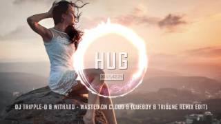 Dj Tripple-O & Withard - Wasted On Cloud 9 (Cueboy & Tribune Remix Edit)