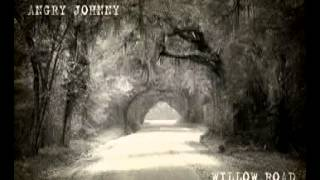 Angry Johnny-Willow Road