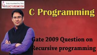 C Programming 42 GATE 2009 Question on Recursive programming