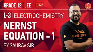 Electrochemistry - Lecture 3 | Nernst Equations - I | Class 12 Chemistry | LIVE Daily | IIT JEE Main