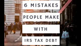 6 Mistakes to Avoid if you owe IRS Taxes