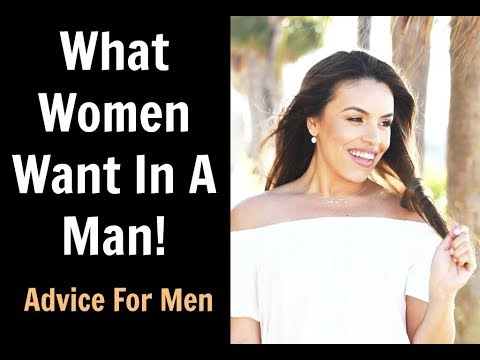 What Women Want In A Man - Tips On How To Make Her Want You!