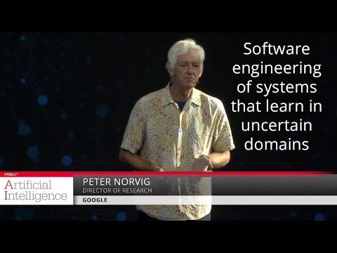 Software engineering of systems that learn in uncertain domains, Peter Norvig (Google)