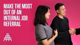 How to make the most out of an internal job referral