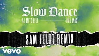 AJ Mitchell   Slow Dance (Sam Feldt Remix   Audio) Ft. Ava Max