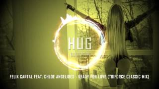 Felix Cartal feat. Chloe Angelides - Ready for Love (Triforce Classic Mix)