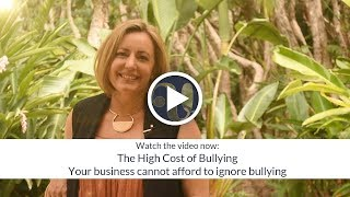 Bullying - The High cost of Bullying ~ Your business cannot afford to ignore