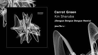 Carrot Green   Kin Sharuba (Dengue Dengue Dengue Remix)(Feines Tier 014)