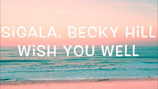 Sigala, Becky Hill   Wish You Well Lyrics