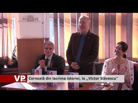 """Cerneală din lacrima istoriei, la ,,Victor Slăvescu"""""""