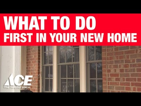 What To Do First In Your New Home - Ace Hardware