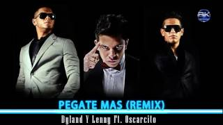 Pegate Mas - Dyland & Lenny Ft Oscarcito (Official Remix)