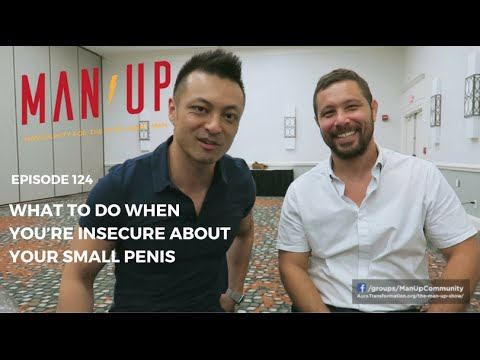 What To Do When You're Insecure About Your Small Penis - The Man Up Show with Steve Mayeda Ep. 124