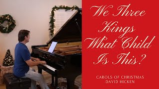 We Three Kings / What Child Is This?  (Carols Of Christmas) David Hicken Piano Solo