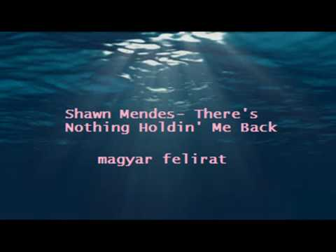 Shawn Mendes-There's Nothing Holdin' Me Back (magyar felirat)