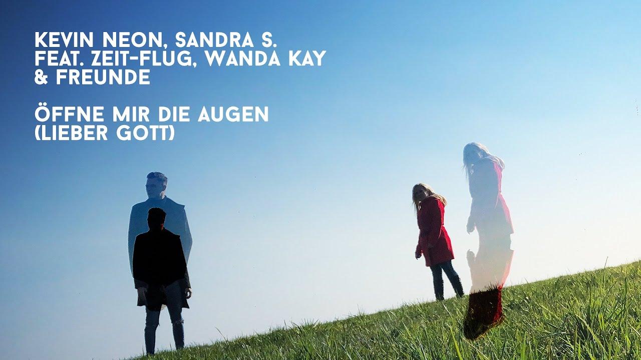 Kevin Neon, Sandra S. feat. Zeit-Flug, Wanda Kay & Freunde – Öffne mir die Augen (Lieber Gott)