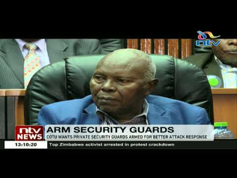 COTU wants private security guards armed for better attack response