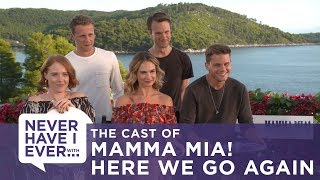 Never Have I Ever | The Cast Of Mamma Mia! Here We Go Again
