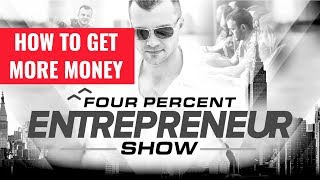 "The FourPercent Entrepreneur - ""How To Get More Money"" with Vick Strizheus"
