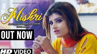 New Haryanvi Song 2019 | Mishri | Himanshi Goswami | Sheenam Katholic | Haryanvi Songs 2019 | MGR