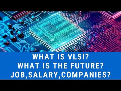 What is VLSI?   Future in VLSI   Job   Salary   Companies