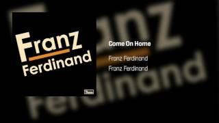 Franz Ferdinand - Come On Home | Franz Ferdinand