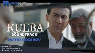 Botir Qodirov - Kulba filmiga soundtrack (Ey do`stim)
