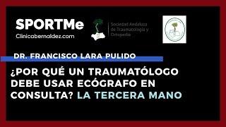 ¿Por qué un traumatólogo debe usar un ecógrafo en consulta? La tercera mano Dr. Francisco Lara
