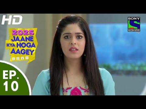 2025 Jaane Kya Hoga Aagey - २०२५ जाने क्या होगा आगे - Episode 10 - 11th September, 2015