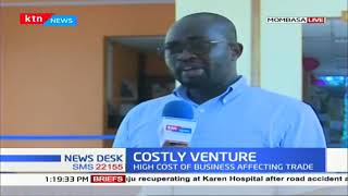 Mombasa businessmen decry the cost of doing business at the coastal city