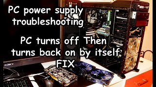 Computer randomly shuts down and turns back on by itself - How to diagnose a faulty PC power supply