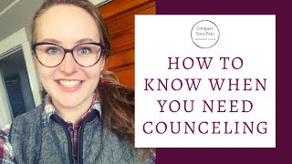 How to Know When You Need Counseling