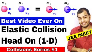 Centre Of Mass 07 || Collision Series 01 || Elastic Collisions in 1 -D || IIT JEE MAINS / NEET |