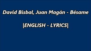 David Bisbal, Juan Magán - Bésame |English~Lyrics|