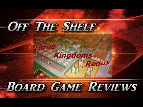 Off The Shelf Board Game Reviews - Three Kingdoms Redux - Part 4 - The Review