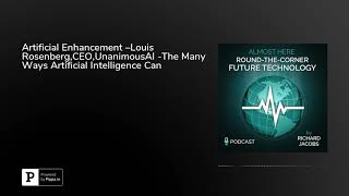 Artificial Enhancement –Louis Rosenberg,CEO,UnanimousAI -The Many Ways Artificial Intelligence Ca...