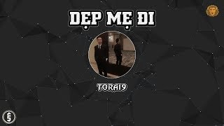 [2017] Dẹp Mẹ Đi - Torai9 (Dizz Rap Việt)