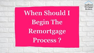 When Should I Begin The Remortgage Process?