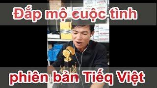 Đắp Mộ Cuộc Tình phiên bản Tiếq Việt mới của PGS.Bùi Hiền