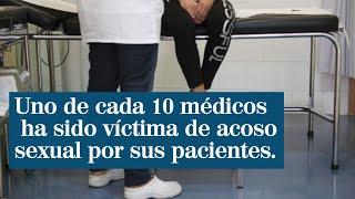 Uno de cada 10 médicos ha sido víctima de acoso sexual por parte de sus pacientes