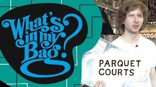 Parquet Courts - What's In My Bag?
