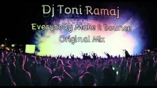 Dj Toni Ramaj - Everybody Make It Bounce (Original Mix)