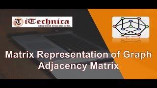 45. Matrix Representation of Graph- Adjancency Matrix