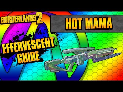 Borderlands 2 | Hot Mama Effervescent Weapon Guide