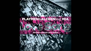 PLAYMEN & ALCEEN Feat. MIA - Love Song (Mahmut Orhan 2015 Remix)