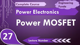 Power MOSFET working, structure and characteristics in Power Electronics by Engineering Funda