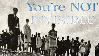 You're NOT Invisible
